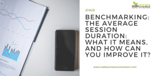 Benchmarking: The Average Session Duration: What it means, and how can you improve it?