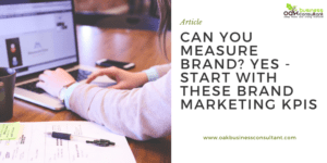 Can you measure Brand? Yes- Start with these Brand Marketing KPIs.